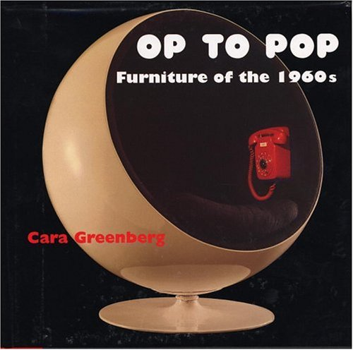 Op To Pop: Furniture Of The 1960u0027s: Cara Greenberg: 9780821225165:  Amazon.com: Books