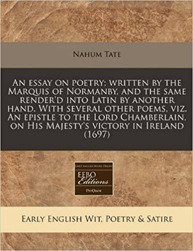 Book An essay on poetry: written by the Marquis of Normanby, and the same render'd into Latin by another hand. With several other poems, viz. An epistle to ... on His Majesty's victory in Ireland (1697)