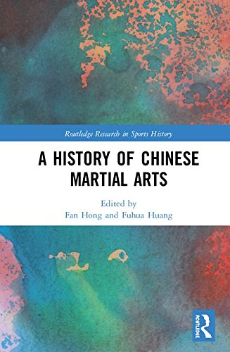 (A History of Chinese Martial Arts (Routledge Research in Sports History))