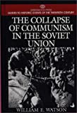 The Collapse of Communism in the Soviet Union, William E. Watson, 031330162X