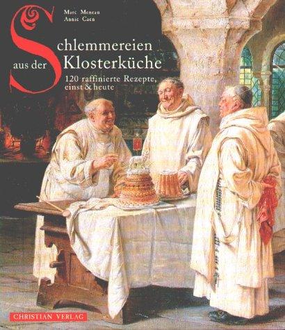 Schlemmereien aus der Klosterküche: 120 raffinierte Rezepte, einst & heute