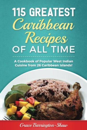 Search : 115 Greatest Caribbean Recipes of All Time: A Cookbook of Popular West Indian Cuisine from 26 Caribbean Islands