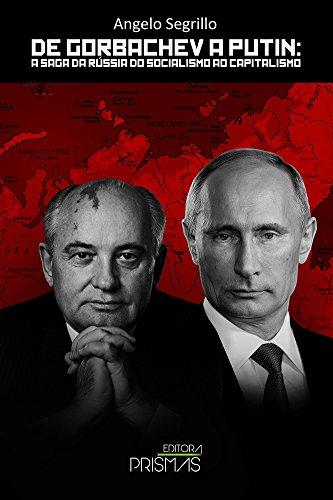 De Gorbachev a Putin. A Saga da Rússia do Socialismo ao Capitalismo