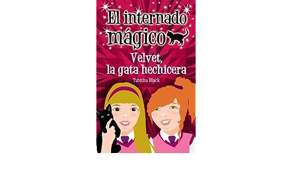 El internado mágico. Velvet, la gata hechicera Literatura Infantil 6-11 Años - El Internado Mágico: Amazon.es: Tabitha Black, Margaret Chamberlain: Libros