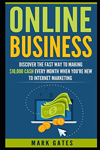 5115BLJthhL - Online Business: Discover The Fast Way To Making 10,000 Every Month When You're New To Internet Marketing (Passive Income, Financial Freedom, Affiliate Marketing)