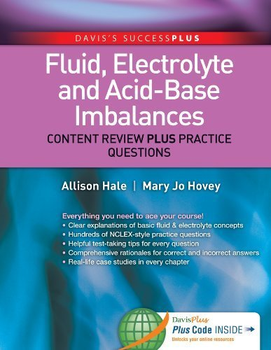 Acid Base Imbalance (Fluid, Electrolyte, and Acid-Base Imbalances: Content Review Plus Practice Questions (DavisPlus) 1st Edition by Hale MSN BA RN, Allison, Hovey MSN RN CNE, Mary Jo (2013) Paperback)