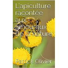 L'apiculture racontée aux amoureux de la nature (French Edition)