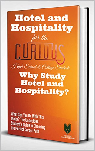 Hotel and Hospitality Management for the Curious High School & College Students: Why Study Hotel and Hospitality Management? (What Can You Do With This ... Guide to Choosing the Perfect Career Path) (Best Schools For Hotel Management)