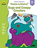 Theme-A-Saurus Bugs and Creepy Crawlers, Marsha Elyn Wright and Carson-Dellosa Publishing Staff, 1570294828
