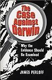 The Case Against Darwin, James Perloff, 0966816013
