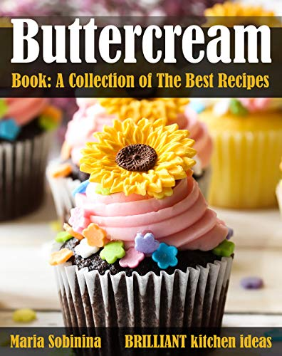 Buttercream Book - A Collection of  The Best Recipes (Cookbook: Cake Decorating 3)