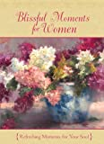 Blissful Moments for Women, Barbour Publishing, Inc. Staff, 1602608121