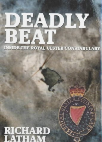 Download Deadly Beat: Inside the Royal Ulster Constabulary pdf