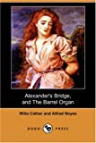 Alexander's Bridge, and the Barrel Organ, Willa Cather and Alfred Noyes, 1406585734