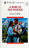 A Babe in the Woods, Cara Colter, 0373194242