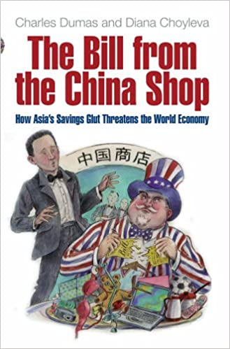 The Bill from the China Shop: How Asias Savings Glut Threatens the World Economy