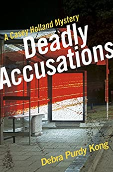 Deadly Accusations (Casey Holland Mysteries Book 2) by [Purdy Kong, Debra]