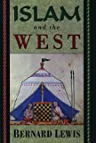 Islam and the West, Bernard Lewis, 0195076192