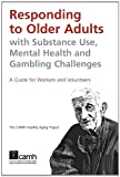 Responding to Older Adults with Substance Use, Mental Health and Gambling Challenges, , 088868486X