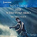 Her Werewolf Hero Audiobook by Michele Hauf Narrated by Abby Craden