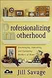 Professionalizing Motherhood, Jill Savage, 0310237416
