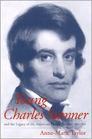 Young Charles Sumner And The Legacy Of The American Enlightenment
