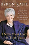 I Need Your Love - Is That True?, Michael Katz and Byron Katie, 0307345300