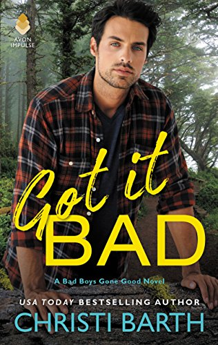 Got it Bad: A Bad Boys Gone Good Novel by [Barth, Christi]