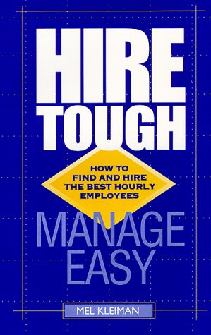 Hire Tough, Manage Easy : How to Find and Hire the Best Hourly Employees