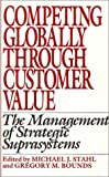 Competing Globally Through Customer Value, Gregory M. Bounds, Michael J. Stahl, 0899306004