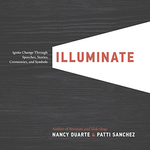Illuminate: Ignite Change Through Speeches, Stories, Ceremonies, and Symbols (Narrative Leadership Using The Power Of Stories)