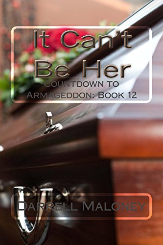 It Can't Be Her: Countdown to Armageddon: Book 12 by [Maloney, Darrell]