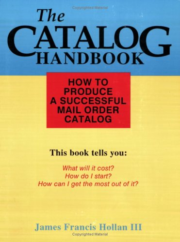 Mail Order Catalog - The Catalog Handbook: How to Produce a Successful Mail Order Catalog
