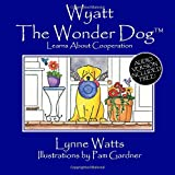 Wyatt the Wonder Dog: Learns About Cooperation (Volume 6)