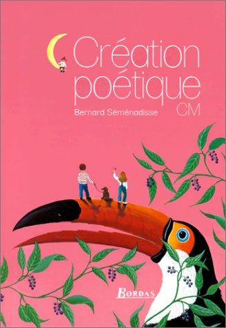 Création poétique : C.M. Broché – 1 janvier 1997 Bernard Séménadisse Bordas Editions 2040114726 Enseignement primaire
