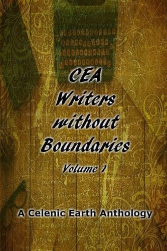 CEA Writers without Boundaries (Volume 1) (Celenic Earth Fiction Anthology)