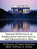 Seasonal Differences in Employment Between Survey and Administrative Dat, Jeffrey A. Groen, 1249418011