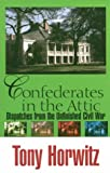 Confederates in the Attic : Dispatches from the Unfinished Civil War, Horwitz, Tony, 078389077X