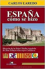 España cómo se hizo: Historia de la Edad Media española de Don Pelayo a los Reyes Católicos: Amazon.es: Laredo, Carlos: Libros