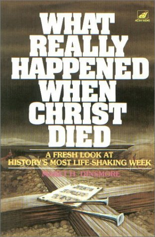 What Really Happened When Christ Died: A Fresh Look at History's Most Life-shaking Week ()