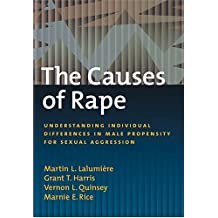 Causes of Rape: Understanding Individual Differences in Male Propensity For Sexual Aggression