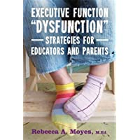 "Executive Function """"Dysfunction"""" - Strategies for Educators and Parents"