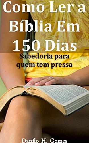 Como Ler a Bíblia Em 150 Dias: Sabedoria para quem tem pressa (Portuguese Edition)