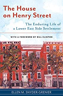 Book Cover: The House on Henry Street: The Enduring Life of a Lower East Side Settlement