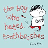 The Boy Who Hated Toothbrushes, Zehra Hicks, 0230748414