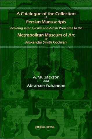 Download A Catalogue of the Collection of Persian Manuscripts including some Turkish and Arabic Presented to the Metropolitan Museum of Art by Alexander Smith Cochran pdf epub
