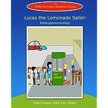 Lucas the Lemonade Seller: Entrepreneurship (Children Learn Business Book 2)