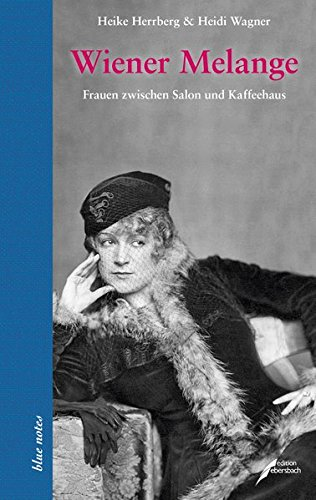 Wiener Melange - Frauen zwischen Salon und Kaffeehaus (blue notes)
