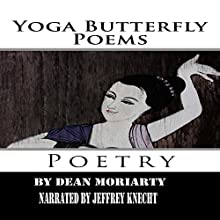 Yoga Butterfly Poems: Poetry Audiobook by Dean Moriarty Narrated by Jeffrey Knecht