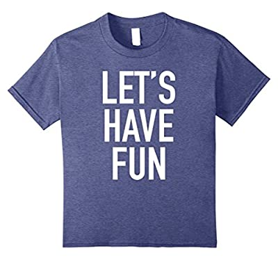 Let's Have Fun - Popular Party Time Funny Quote T-Shirt